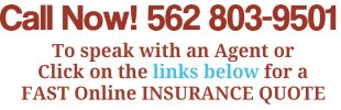 Call-Now-for-an-Insurance-Quote-562-803-9501 or 562 353-5588 24hrs